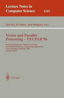 Vector and Parallel Processing - VECPAR'96: Second International Conference on Vector and Parallel Processing - Systems and Applications, Porto, Portugal, September 25 - 27, 1996, Selected Papers