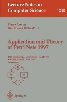 Application and Theory of Petri Nets 1997: 18th International Conference, ICATPN'97, Toulouse, France, June 23-27, 1997, Proceedings