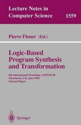 Logic-Based Program Synthesis and Transformation: 8th International Workshop, LOPSTR'98, Manchester, UK, June 15-19, 1998, Selected Papers