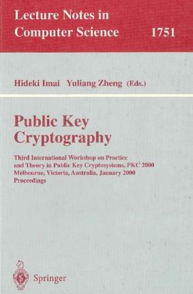 Public Key Cryptography: Third International Workshop on Practice and Theory in Public Key Cryptosystems, PKC 2000, Melbourne, Victoria, Australia, January 18-20, 2000, Proceedings