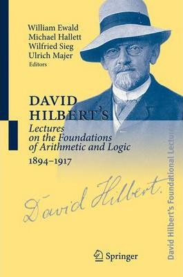 David Hilbert's Lectures on the Foundations of Arithmetic and Logic, 1894-1917