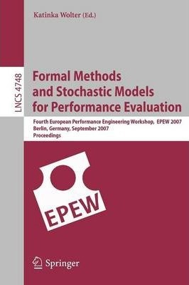 Formal Methods and Stochastic Models for Performance Evaluation: Fourth European Performance Engineering Workshop, EPEW 2007, Berlin, Germany, September 27-28, 2007, Proceedings
