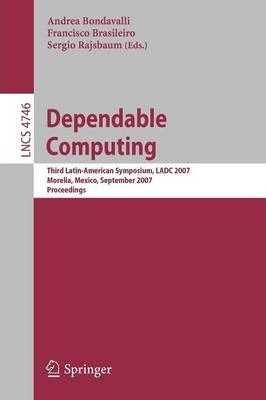 Dependable Computing: Third Latin-American Symposium, LADC 2007, Morelia, Mexico, September 26-28, 2007, Proceedings