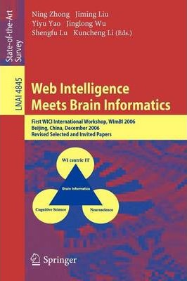 Web Intelligence Meets Brain Informatics: First WICI International Workshop, WImBI 2006, Beijing, China, December 15-16, 2006, Revised Selected and Invited Papers