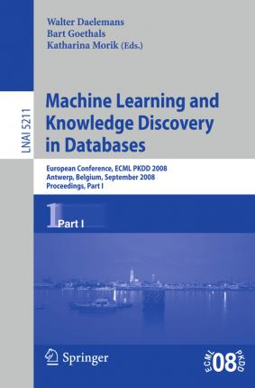 Machine Learning and Knowledge Discovery in Databases : European Conference, Antwerp, Belgium, September 15-19, 2008, Proceedings, Part I