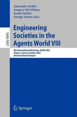 Engineering Societies in the Agents World: VIII: 8th International Workshop, ESAW 2007, Athens, Greece, October 22-24, 2007, Revised Selected Papers