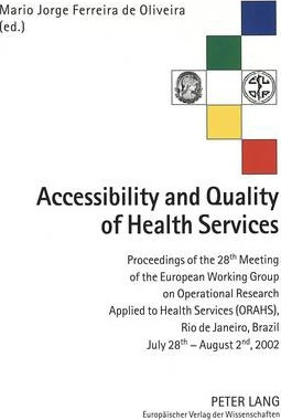 Accessibility and Quality of Health Services: Proceedings of the 28th Meeting of the European Working Group on Operational Research Applied to Health Services (ORAHS), Rio De Janeiro (Brazil), July 28th - August 2nd, 2002