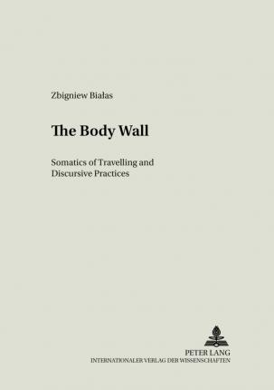 The Body Wall: Somatics of Travelling and Discursive Practices