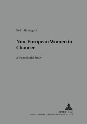 Non-European Women in Chaucer: A Postcolonial Study
