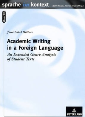 Academic Writing in a Foreign Language: An Extended Genre Analysis of Student Texts