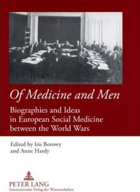 Of Medicine and Men: Biographies and Ideas in European Social Medicine between the World Wars