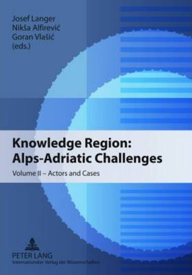 Knowledge Region: Alps-Adriatic Challenges: Volume II - Actors and Cases