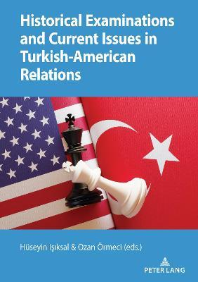 Historical Examinations and Current Issues in Turkish-American Relations