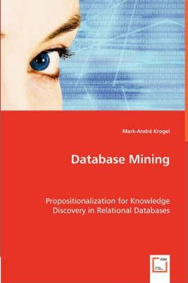 Database Mining. Propositionalization for Knowledge Discovery in Relational Databases