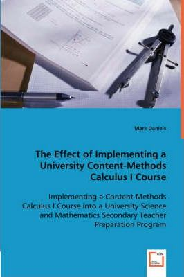 The Effect of Implementing a University Content-Methods Calculus I Course