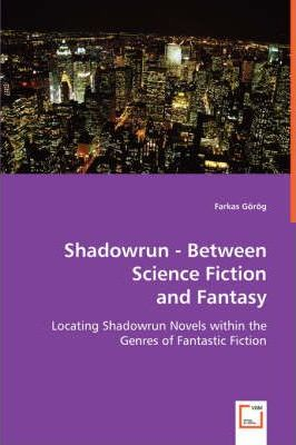 Shadowrun - Between Science Fiction and Fantasy Cover Image