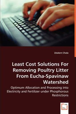 Least Cost Solutions for Removing Poultry Litter from Eucha-Spavinaw Watershed - Optimum Allocation and Processing Into Electricity and Fertilizer Under Phosphorous Restrictions