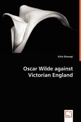 Oscar Wilde Against Victorian England Cover Image