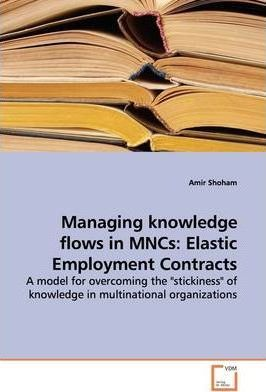 Managing Knowledge Flows in Mncs  Elastic Employment Contracts