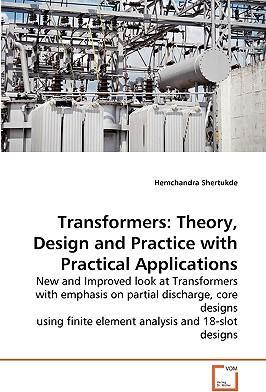 Transformers: Theory, Design and Practice with Practical Applications