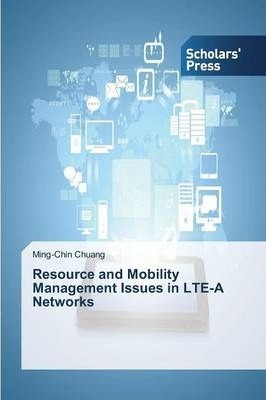 Resource and Mobility Management Issues in Lte-A Networks