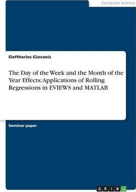 The Day of the Week and the Month of the Year Effects: Applications of Rolling Regressions in Eviews and MATLAB