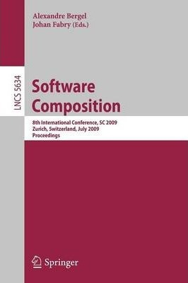 Software Composition: 8th International Conference, SC 2009, Zurich, Switzerland, July 2-3, 2009 ; Proceedings