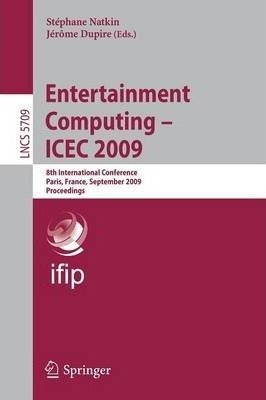 Entertainment Computing: 8th International Conference, ICEC 2009, Paris, France, September 3-5, 2009. Proceedings