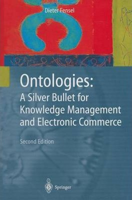 Ontologies: A Silver Bullet for Knowledge Management and Electronic Commerce