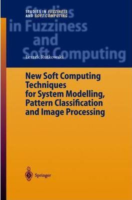 New Soft Computing Techniques for System Modeling, Pattern Classification and Image Processing