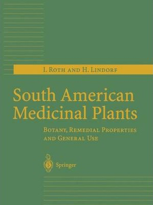 South American Medicinal Plants: Botany, Remedial Properties and General Use