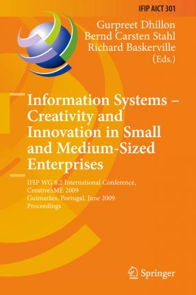 Information Systems -- Creativity and Innovation in Small and Medium-Sized Enterprises: IFIP WG 8.2 International Conference, CreativeSME 2009, Guimaraes, Portugal, June 21-24, 2009, Proceedings