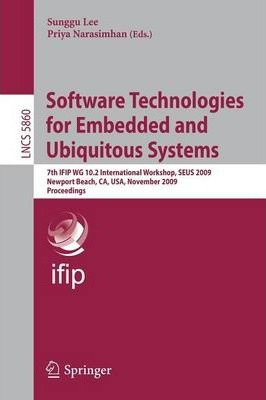 Software Technologies for Embedded and Ubiquitous Systems: 7th IFIP WG 10.2 International Workshop, SEUS 2009 Newport Beach, CA, USA, November 16-18, 2009 Proceedings