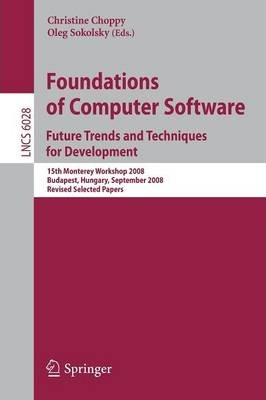 Foundations of Computer Software: Future Trends and Techniques for Development: 15th Monterey Workshop 2008, Budapest, Hungary, September 24-26, 2008, Revised Selected Papers