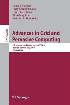 Advances in Grid and Pervasive Computing  5th International Conference, CPC 2010, Hualien, Taiwan, May 10-13, 2010, Proceedings