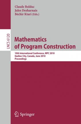 Mathematics of Program Construction: 10th International Conference, MPC 2010, Quebec City, Canada, June 21-23, 2010, Proceedings