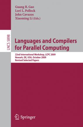 Languages and Compilers for Parallel Computing: 22nd International Workshop, LCPC 2009, Newark, DE, USA, October 8-10, 2009, Revised Selected Papers