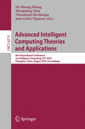Advanced Intelligent Computing Theories and Applications: 6th International Conference on Intelligent Computing, ICIC 2010, Changsha, China, August 18-21, 2010: Proceedings