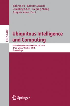 Ubiquitous Intelligence and Computing: 7th International Conference, UIC 2010, Xi'an, China, October 26-29, 2010, Proceedings