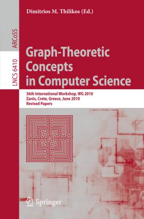 Graph-Theoretic Concepts in Computer Science: 36th International Workshop, WG 2010, Zaros, Crete, Greece, June 28-30, 2010, Revised Papers