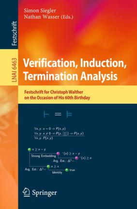 Verification, Induction, Termination Analysis: Festschrift for Christoph Walther on the Occasion of His 60th Birthday