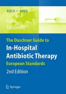 The Daschner Guide to In-Hospital Antibiotic Therapy  European Standards