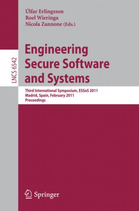 Engineering Secure Software and Systems: Third International Symposium, ESSOS 2011, Madrid, Spain, February 9-10, 2011: Proceedings