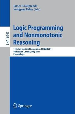 Logic Programming and Nonmonotonic Reasoning  11th International Conference, LPNMR 2011, Vancouver, Canada, May 16-19, 2011, Proceedings
