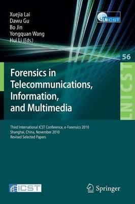Forensics in Telecommunications, Information and Multimedia: Third International ICST Conference, e-Forensics 2010, Shanghai, China, November 11-12, 2010, Revised Selected Papers