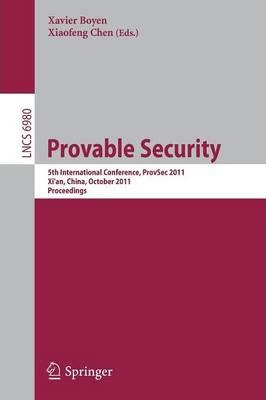 Provable Security: 5th International Conference, ProvSec 2011, Xi'an, China, October 16-18, 2011. Proceedings