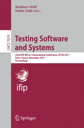 Testing Software and Systems 2011: 23rd IFIP WG 6.1 International Conference, ICTSS 2011, Paris, France, November 7-10 2011: Proceedings
