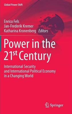 Power in the 21st Century  International Security and International Political Economy in a Changing World