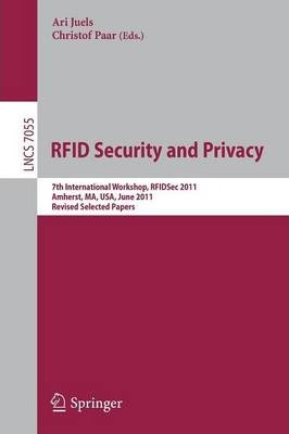 RFID Security and Privacy: 7th International Workshop, RFIDsec 2011, Amherst,  MA, USA, June 26-28, 2011, Revised Selected Papers
