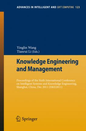 Knowledge Engineering and Management : Proceedings of the Sixth International Conference on Intelligent Systems and Knowledge Engineering, Shanghai, China, Dec 2011 (ISKE 2011)